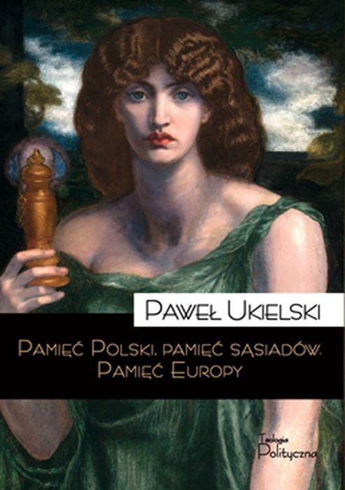 """Okładka książki """"Pamięć Polski, pamięć sąsiadów. Pamięć Europy"""""""