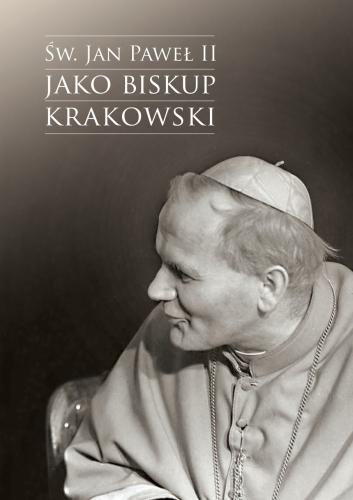 """Okładka książki """"Św. Jan Paweł II jako biskup krakowski"""""""