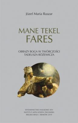 Okładka - Mane, tekel, fares. Obrazy Boga wtwórczości Tadeusza Różewicza