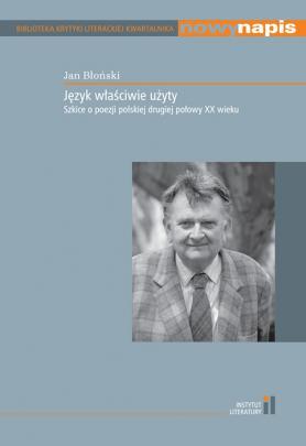 Okładka - Język właściwie użyty. Szkice o poezji polskiej drugiej połowy XX wieku