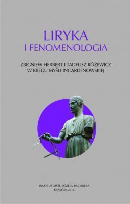 Okładka - Liryka i fenomenologia. Zbigniew Herbert i Tadeusz Różewicz w kręgu myśli Ingardenowskiej