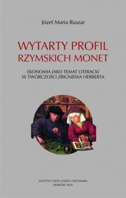 Okładka - Wytarty profil rzymskich monet. Ekonomia jako temat literacki w twórczości Zbigniewa Herberta