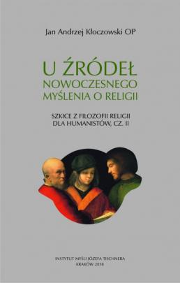 Okładka - Uźródeł nowoczesnego myślenia oreligii. Szkice zfilozofii religii dla humanistów (cz. II)