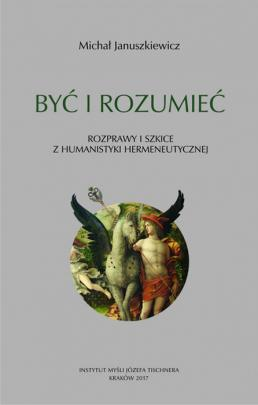Okładka - Być i rozumieć. Rozprawy i szkice z humanistyki hermeneutycznej