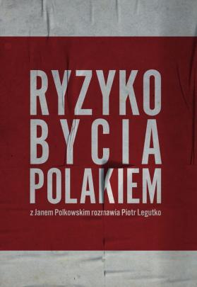 Okładka - Ryzyko bycia Polakiem. Z Janem Polkowskim rozmawia Piotr Legutko