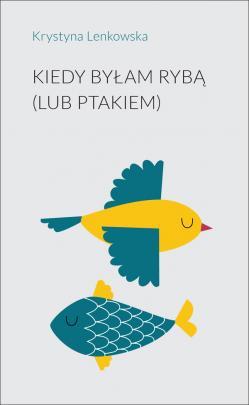 Okładka - Kiedy byłam rybą (lub ptakiem)