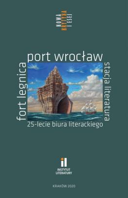 Okładka - Fort Legnica, Port Wrocław, Stacja Literatura. 25-lecie Biura Literackiego