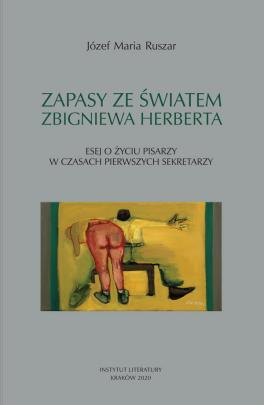 Okładka - Zapasy ze światem Zbigniewa Herberta. Esej o życiu pisarzy w czasach pierwszych sekretarzy