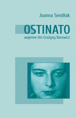 Okładka - Ostinato. Wojenne dni Grażyny Bacewicz