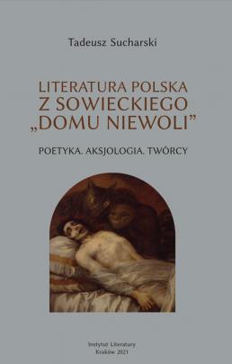 """Okładka - Literatura polska z sowieckiego """"domu niewoli"""". Poetyka. Aksjologia. Twórcy"""