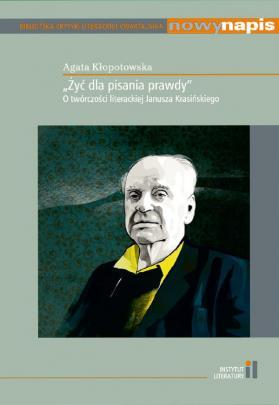 """Okładka - """"Żyć dla pisania prawdy"""". O twórczości literackiej Janusza Krasińskiego"""